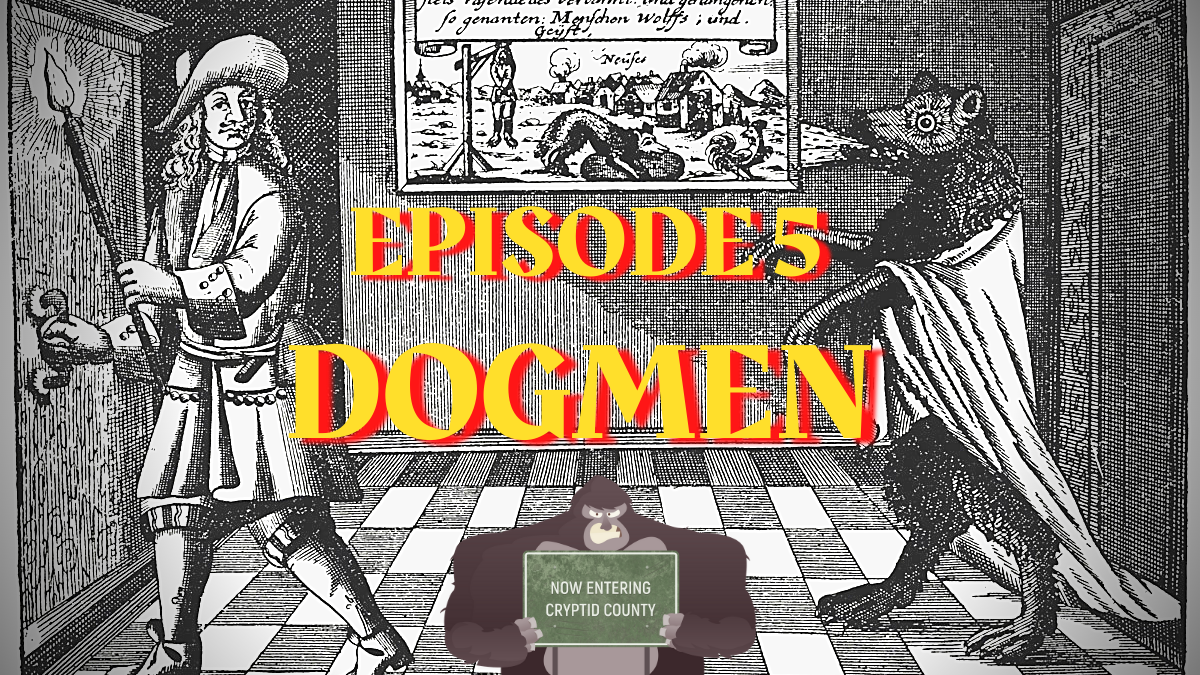 Now Entering Cryptid County Episode 5 – Dogmen