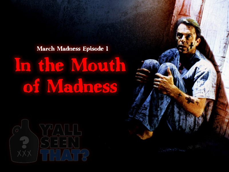 Y'all Seen That? March Madness Episode 1- In the Mouth of Madness