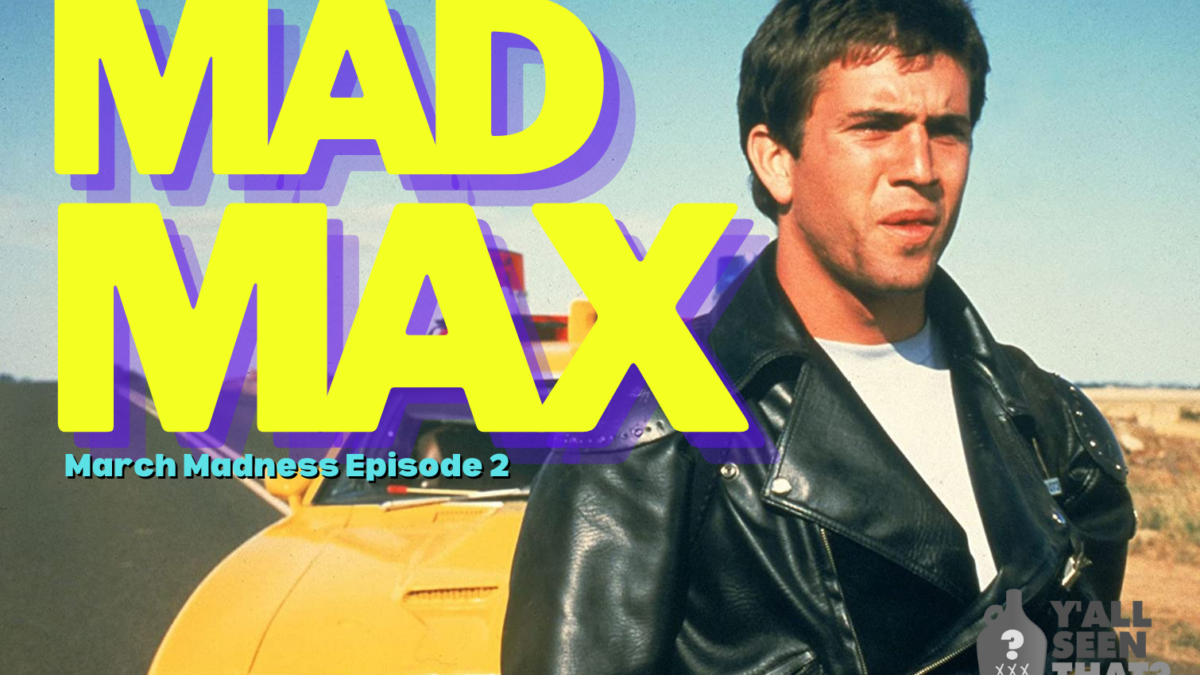 Y'all Seen That? March Madness Episode 2- Mad Max (1979)