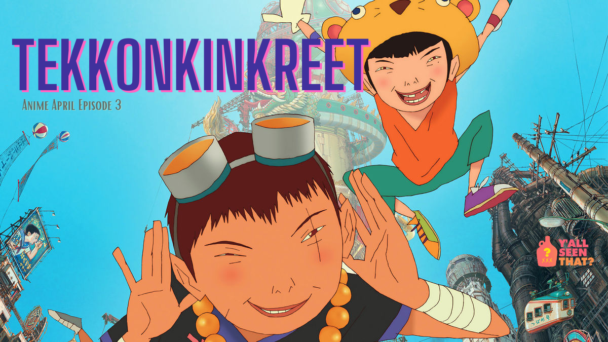 Y'all Seen That? Animapril Episode 3 – Tekkonkinkreet (2006)