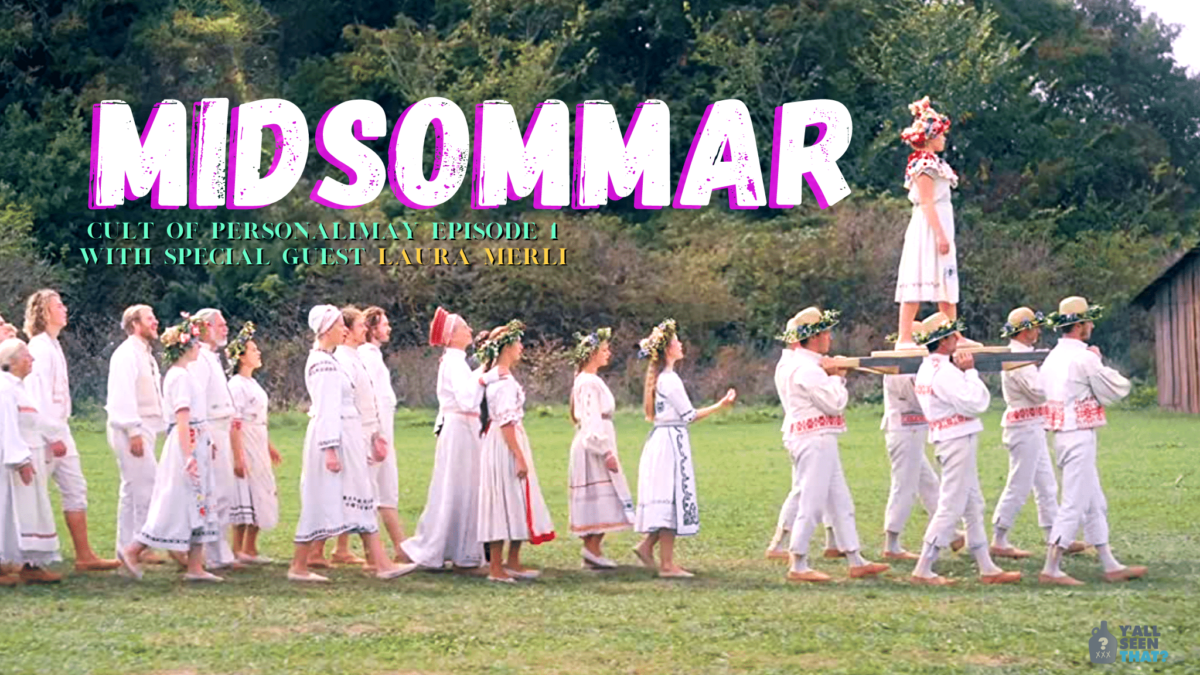 Y'all Seen That? Cult of PersonaliMay Episode 1 – Midsommar (2019) w/ special guest Laura Merli!