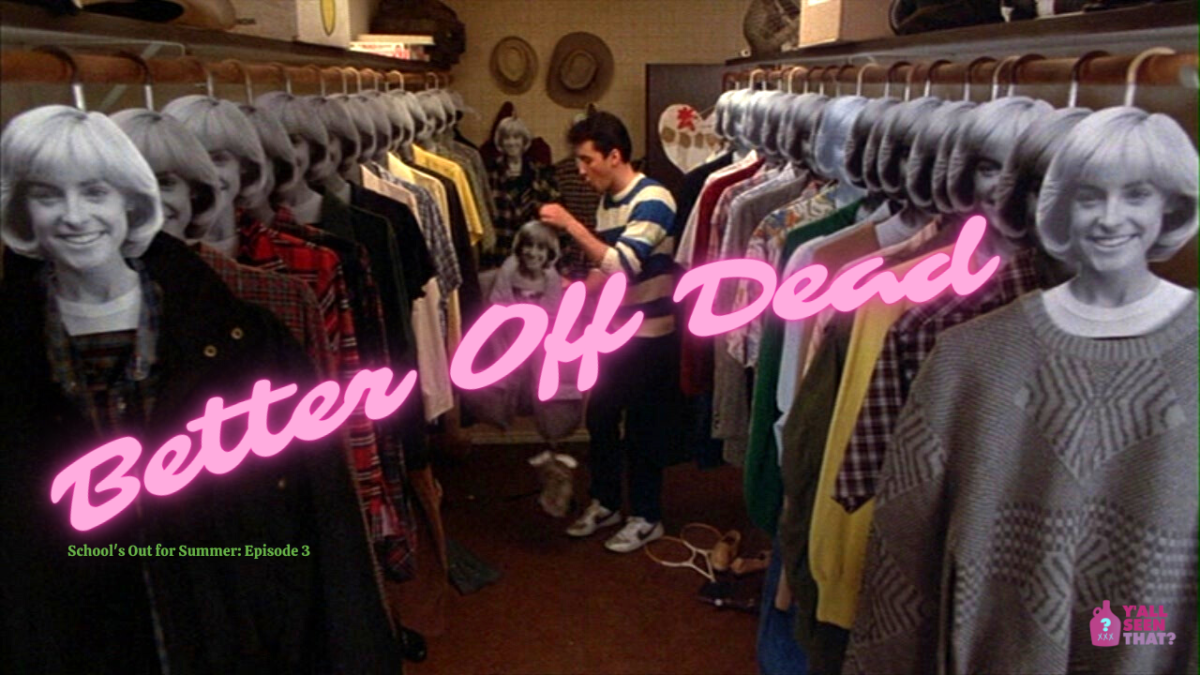 Y'all Seen That? School's Out for Summer Episode 3 – Better Off Dead (1985)