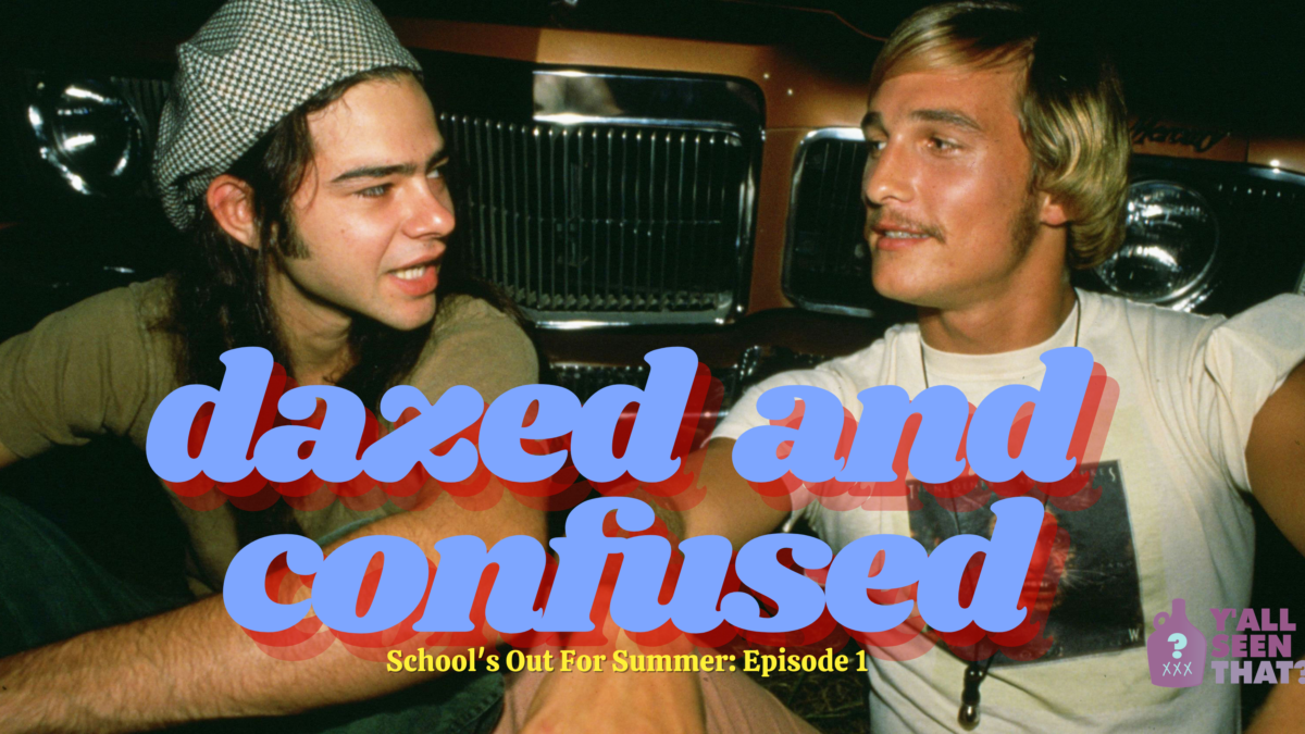 Y'all Seen That? School's Out for Summer Episode 1 – Dazed and Confused (1993)