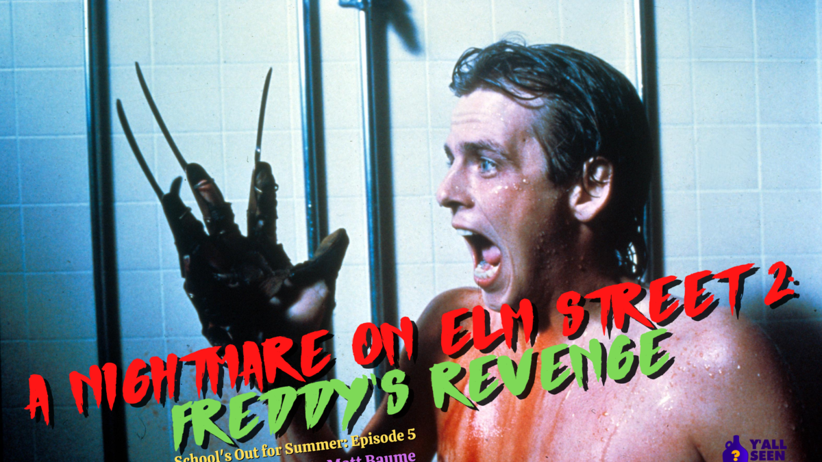 Y'all Seen That? School's Out for Summer episode 4- Nightmare on Elm Street 2: Freddy's Revenge