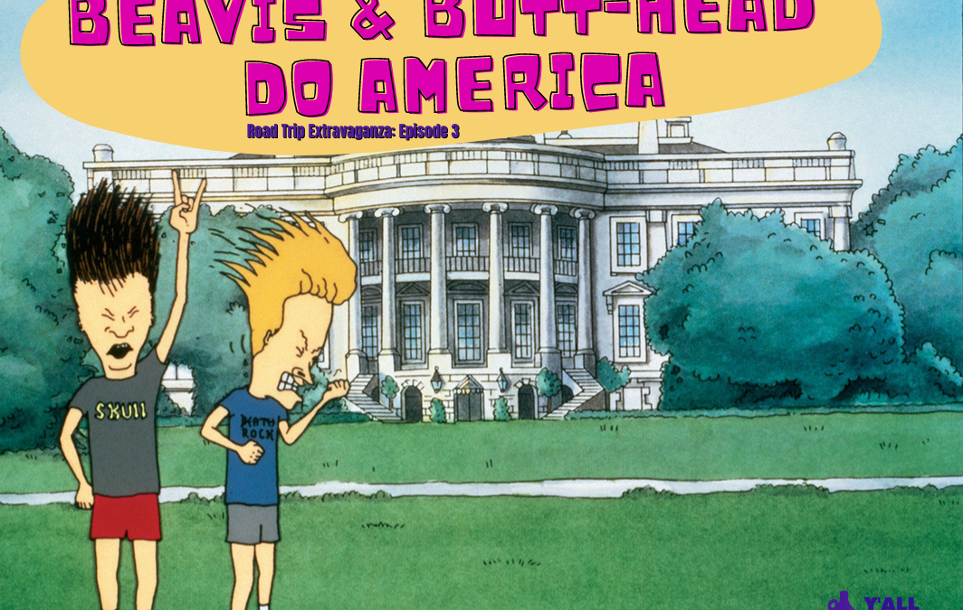 Y'all Seen That? Road Trip Extravaganza Episode 3 – Beavis and Butt-Head Do America (1996)