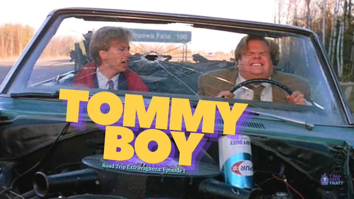 Y'all Seen That? Road Trip Extravaganza Episode 1 – Tommy Boy (1995)