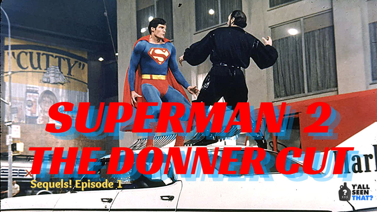 Y'all Seen That? Sequels! Episode 1 – Superman II: The Richard Donner Cut (2006)