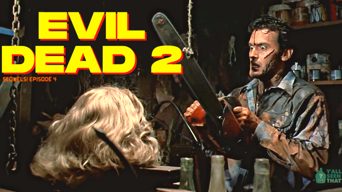Y'all Seen That? Sequels! Episode 4 – Evil Dead II (1987)