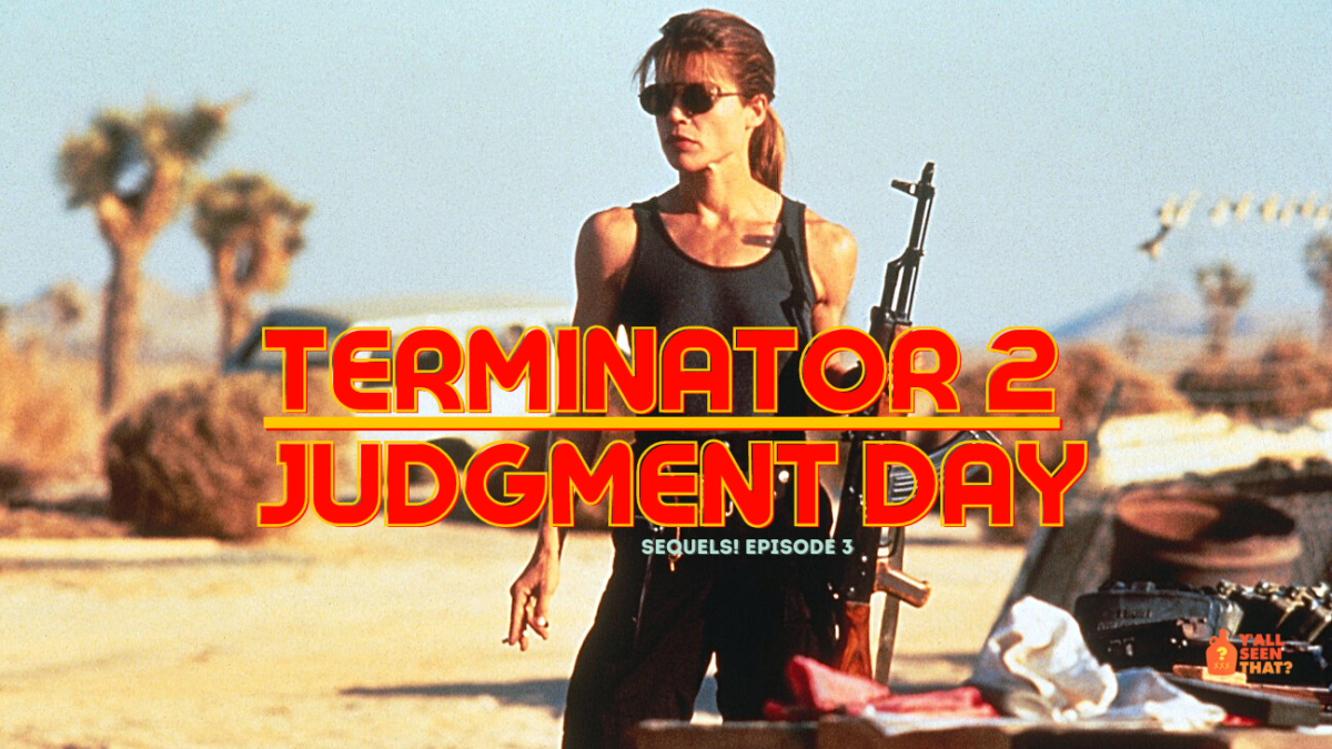 Y'all Seen That? Sequels! Episode 3 – Terminator 2: Judgment Day (1991)