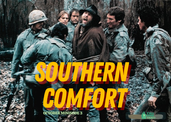 Y'all Seen That? October 2021 Minisode 3 – Southern Comfort (1981)