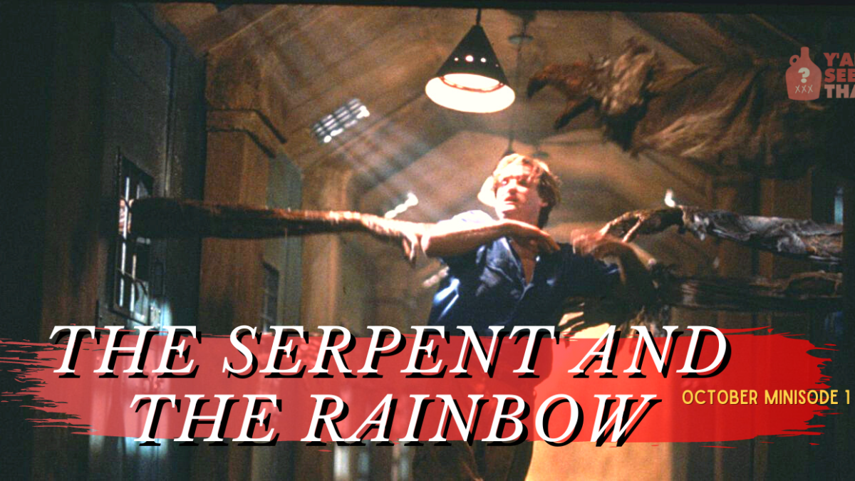 Y'all Seen That? 2021 October Minisode 1 – The Serpent and the Rainbow (1988)