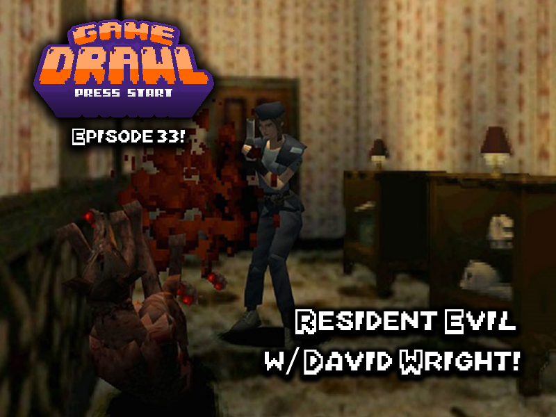 Game Drawl Episode 33 – Resident Evil w/ David Wright!